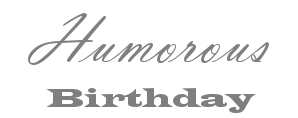 Humorous Birthday